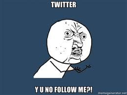 Y U NO follow me